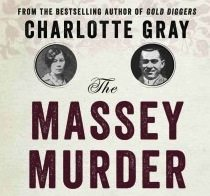 "WEEKEND LONG READ: Charlotte Gray dives into true crime with ""The Massey Murder"""